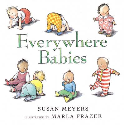 Everywhere Babies By Meyers, Susan/ Frazee, Marla (ILT)