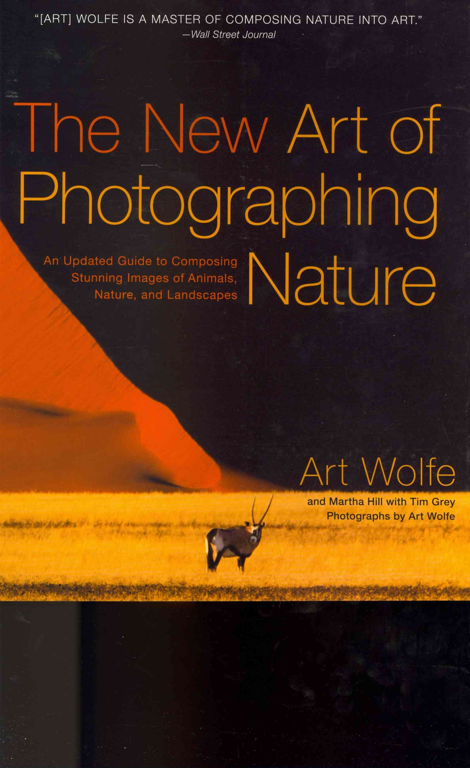 The New Art of Photographing Nature By Wolfe, Art/ Hill, Martha
