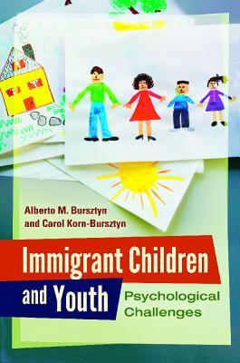 Immigrant Children and Youth By Bursztyn, Alberto/ Korn-bursztyn, Carol